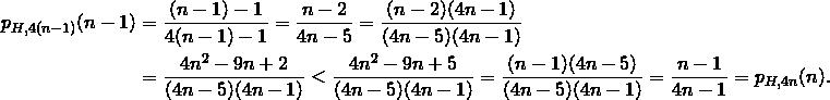 \begin{align*} p_{H,4(n-1)}(n-1) &= \frac{(n-1)-1}{4(n-1) - 1} = \frac{n-2}{4n - 5} = \frac{(n-2)(4n-1)}{(4n - 5)(4n-1)}\\ &=  \frac{4n^2 - 9n + 2}{(4n - 5)(4n-1)} < \frac{4n^2 - 9n + 5}{(4n - 5)(4n-1)} =  \frac{(n-1)(4n-5)}{(4n - 5)(4n-1)} = \frac{n-1}{4n-1} = p_{H,4n}(n). \end{align*}